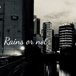 rains or not